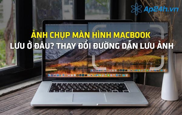 Ảnh chụp màn hình MacBook lưu ở đâu? Thay đổi đường dẫn lưu ảnh