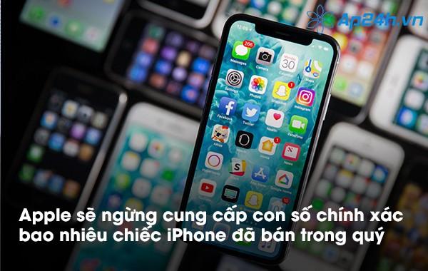 Apple sẽ ngừng cung cấp con số chính xác bao nhiêu chiếc iPhone đã bán trong quý