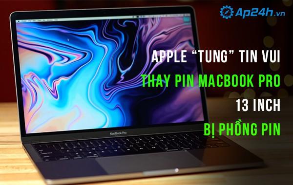 """Apple """"tung"""" tin vui thay pin miễn phí Macbook Pro 13 inch bị phồng pin"""