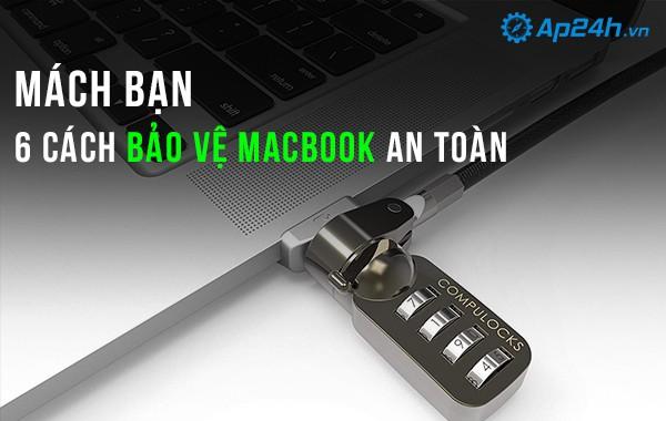 Mách bạn 6 cách bảo vệ Macbook an toàn