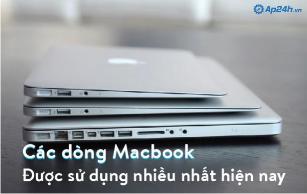 Các dòng Macbook được sử dụng nhiều nhất hiện nay