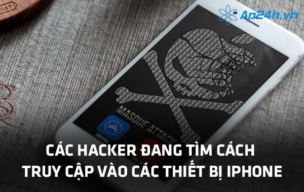 Các hacker đang tìm cách truy cập vào các thiết bị iPhone