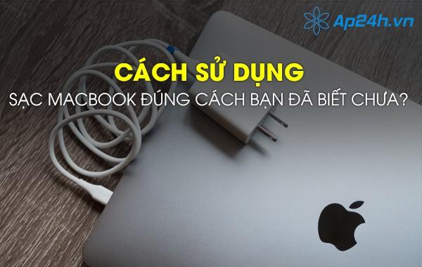Cách sử dụng sạc Macbook đúng cách bạn đã biết chưa?
