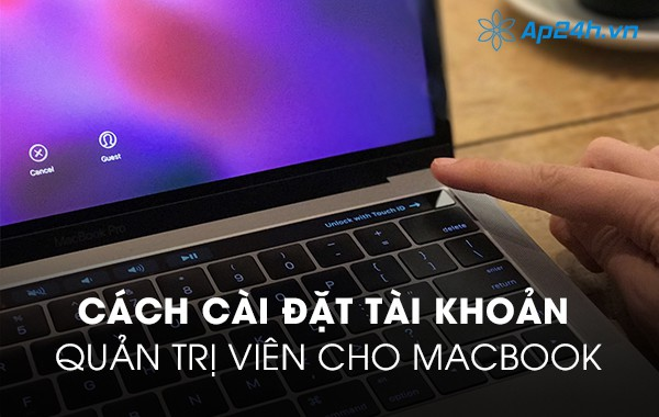 Cách cài đặt tài khoản quản trị viên cho Macbook