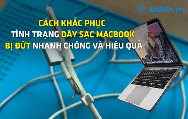 Cách khắc phục tình trạng dây sạc Macbook bị đứt nhanh chóng và hiệu quả
