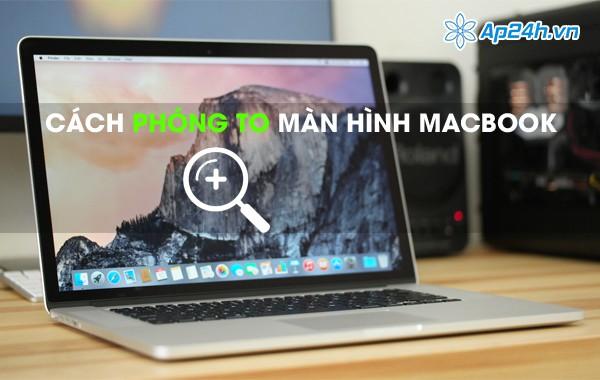 Phóng to màn hình Macbook như thế nào?