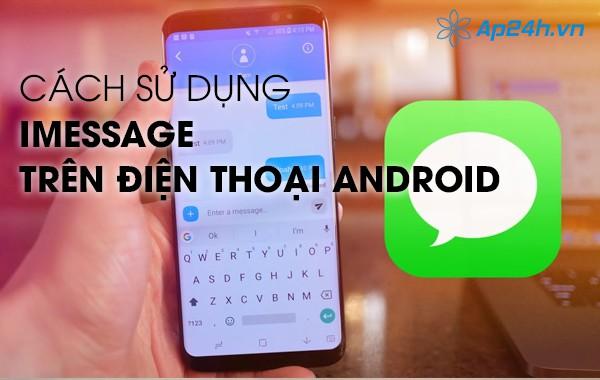 Cách sử dụng iMessage trên điện thoại Android