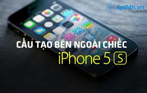 Cấu tạo bên ngoài chiếc iPhone 5S