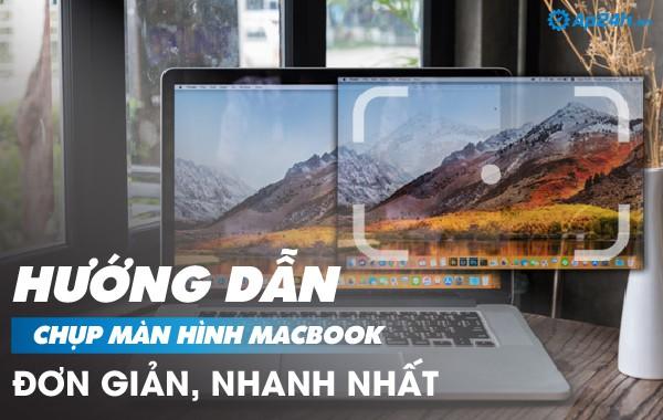 Hướng dẫn chụp màn hình Macbook đơn giản, nhanh chóng