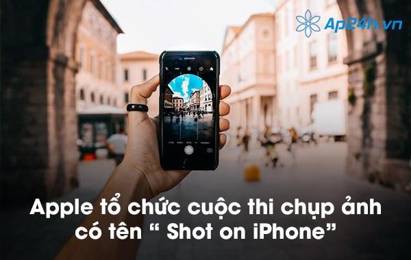 """Apple tổ chức cuộc thi chụp ảnh có tên """" Shot on iPhone"""""""