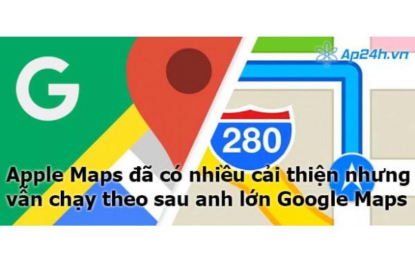 Apple Maps đã có nhiều cải thiện nhưng vẫn chạy theo sau anh lớn Google Maps