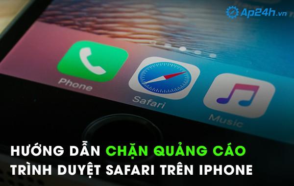Hướng dẫn chặn quảng cáo trình duyệt Safari trên iPhone