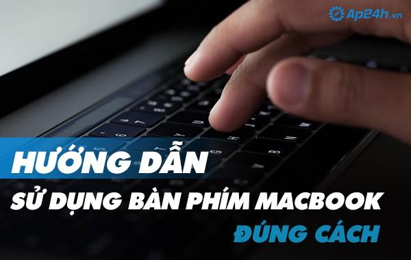 Hướng dẫn sử dụng bàn phím Macbook đúng cách