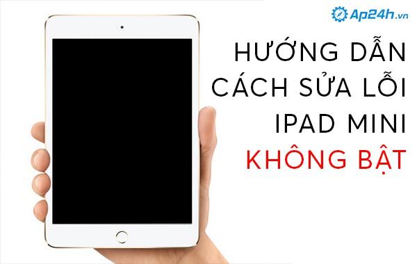 Hướng dẫn cách sửa lỗi iPad Mini không bật