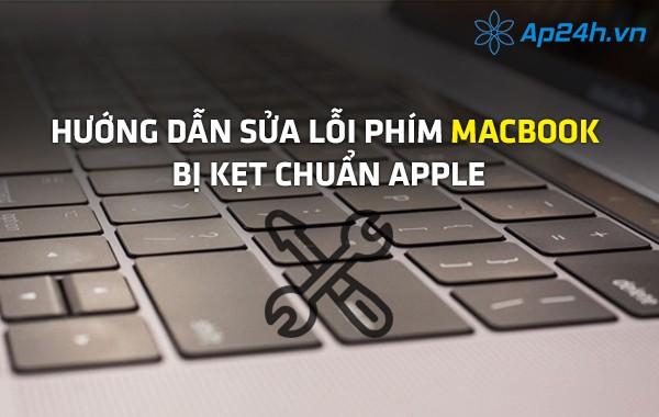 Hướng dẫn sửa lỗi phím MacBook bị kẹt chuẩn Apple