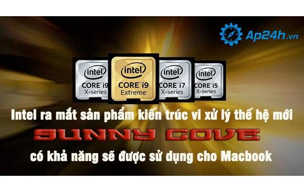 """Intel ra mắt sản phẩm kiến trúc vi xử lý thế hệ mới """"Sunny Cove"""" có khả năng sẽ được sử dụng cho Macbook"""