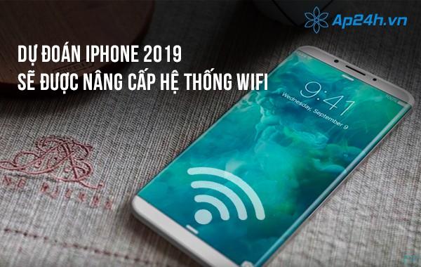 Dự đoán Iphone 2019 sẽ được nâng cấp hệ thống Wifi
