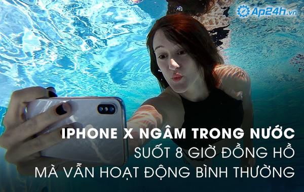 iPhone X ngâm trong nước suốt 8 giờ đồng hồ mà vẫn hoạt động bình thường