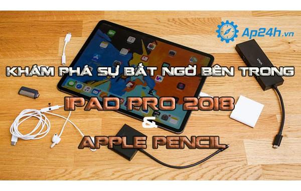 Khám phá sự bất ngờ bên trong chiếc iPad Pro 2018 và Apple Pencil
