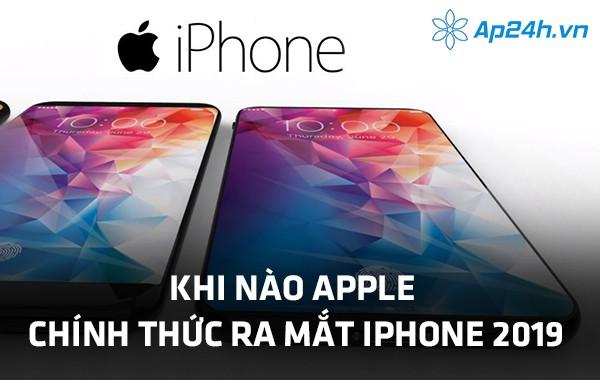 Khi nào Apple chính thức ra mắt iPhone 2019