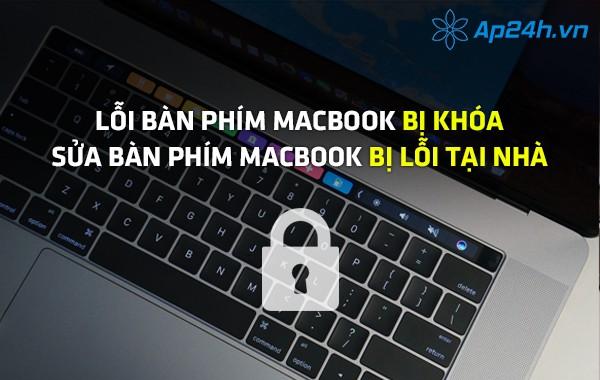 Lỗi bàn phím MacBook bị khóa, sửa bàn phím MacBook tại nhà