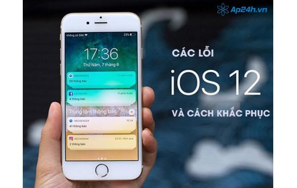 Các lỗi iOS 12 phổ biến và cách khắc phục