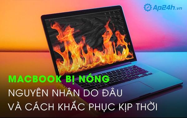 Macbook bị nóng nguyên nhân do đâu và cách khắc phục kịp thời