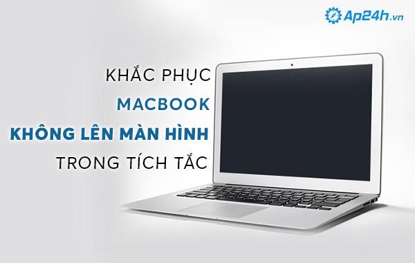Khắc phục Macbook không lên màn hình trong tích tắc