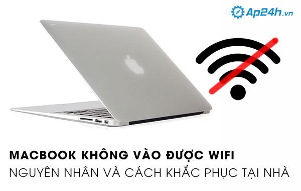 Macbook không vào được wifi - nguyên nhân và cách khắc phục tại nhà