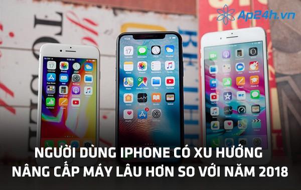 Người dùng iPhone có xu hướng nâng cấp máy lâu hơn so với năm 2018