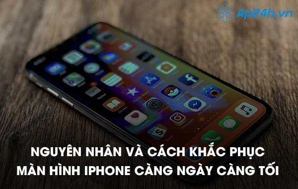 Nguyên nhân và cách khắc phục màn hình iPhone càng ngày càng tối