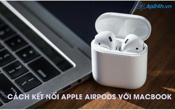 Cách kết nối Apple Airpods với Macbook