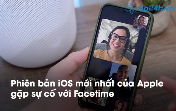 Phiên bản iOS mới nhất của Apple gặp sự cố với Facetime