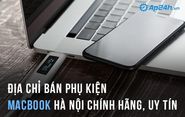 Địa chỉ bán Phụ kiện Macbook Hà Nội uy tín