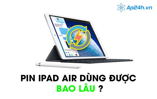 Pin iPad Air dùng được bao lâu?