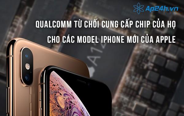 Qualcomm từ chối cung cấp chip của họ cho các model iPhone mới của Apple