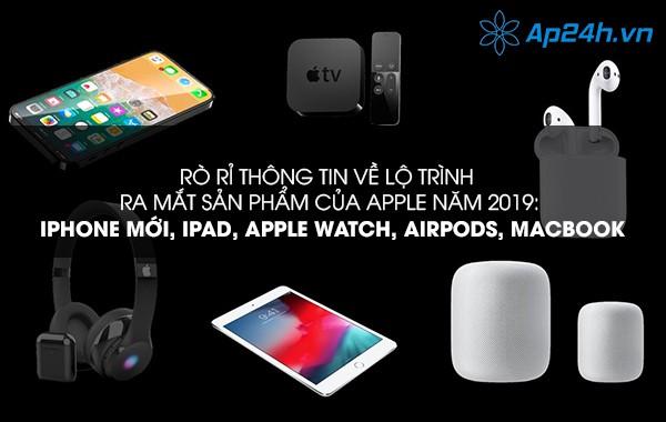 Rò rỉ thông tin về lộ trình ra mắt sản phẩm của Apple năm 2019: iPhone mới, iPad, Apple Watch, AirPods, MacBook