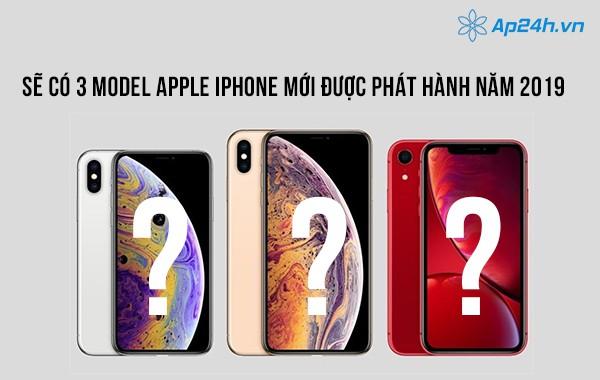 Sẽ có 3 model Apple iPhone mới được phát hành năm 2019