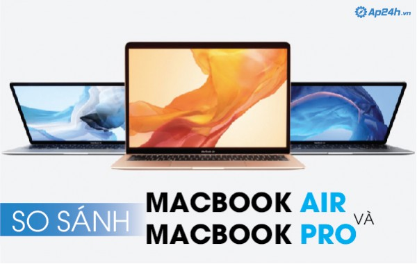 So sánh Macbook Air và Macbook Pro
