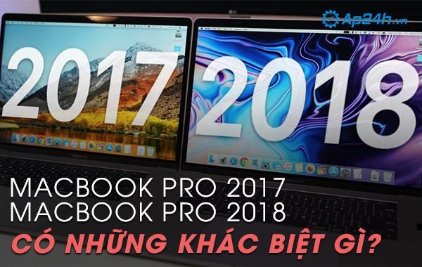 Macbook Pro 2017 và Macbook Pro 2018 có những khác biệt gì
