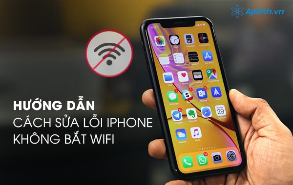 Hướng dẫn cách sửa lỗi iPhone không bắt Wifi