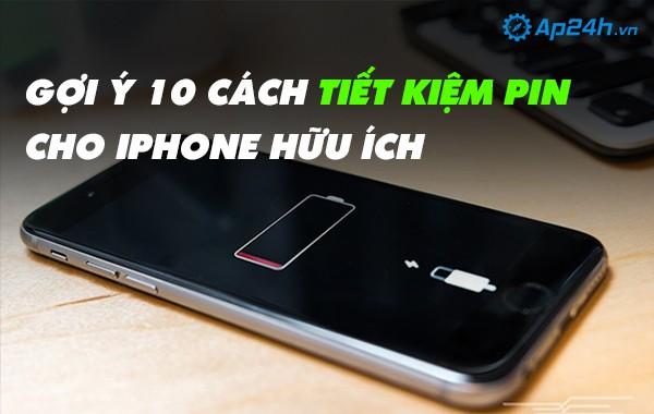 Gợi ý 10 cách tiết kiệm pin cho iPhone hữu ích