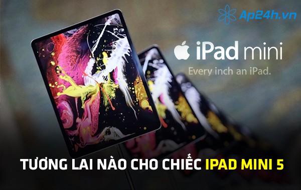 Tương lai nào cho chiếc iPad Mini 5