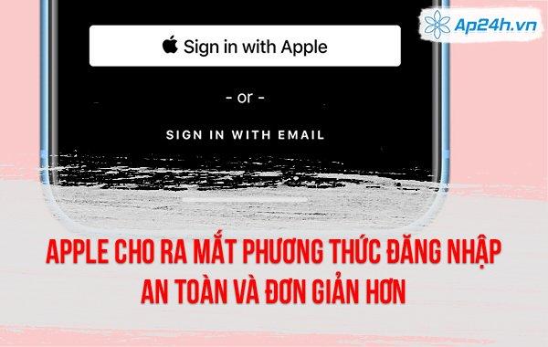 Apple cho ra mắt phương thức đăng nhập an toàn và đơn giản hơn