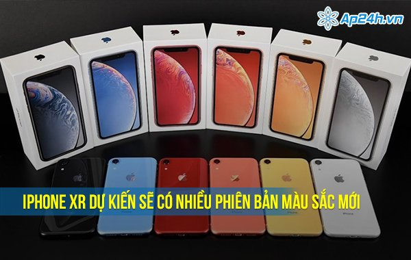 IPhone XR dự kiến sẽ có nhiều phiên bản màu sắc mới
