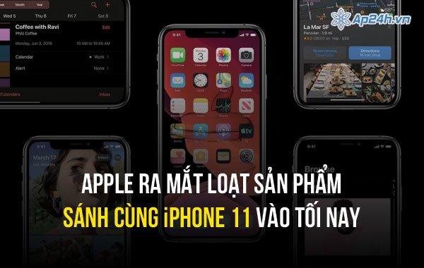 Apple ra mắt loạt sản phẩm sánh cùng iPhone 11 vào tối nay
