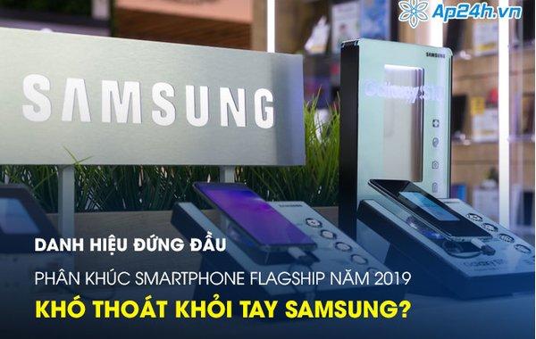 Danh hiệu đứng đầu phân khúc smartphone flagship năm 2019 khó thoát khỏi tay Samsung?
