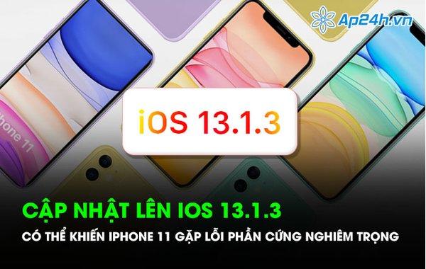 Cập nhật lên iOS 13.1.3 có thể khiến iPhone 11 gặp lỗi phần cứng nghiêm trọng