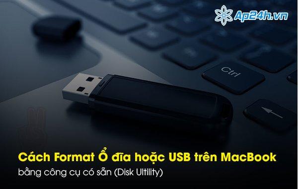 Cách Format ổ đĩa hoặc USB trên MacBook bằng công cụ có sẵn (Disk Ultility)