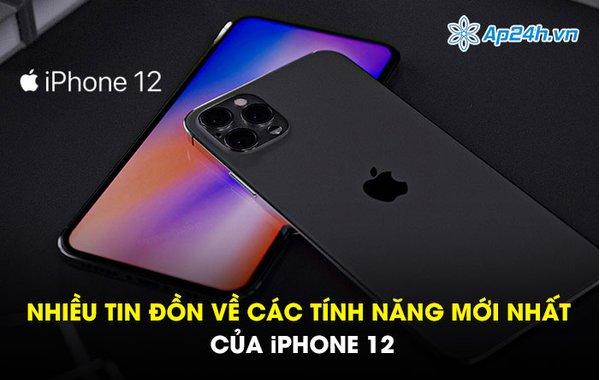 Nhiều tin đồn về các tính năng mới nhất của iPhone 12